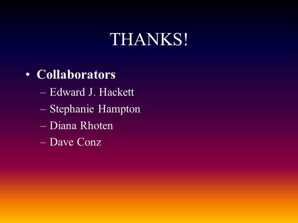THANKS! Collaborators –Edward J. Hackett –Stephanie Hampton –Diana Rhoten –Dave Conz