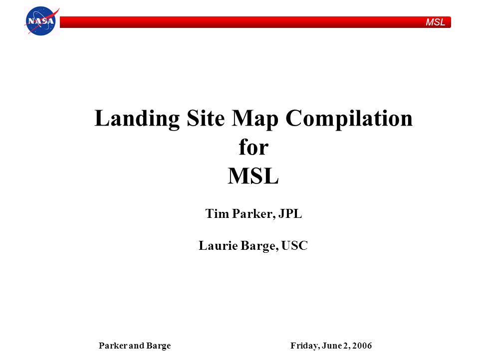MSL Parker and BargeFriday, June 2, 2006 Landing Site Map Compilation for MSL Tim Parker, JPL Laurie Barge, USC