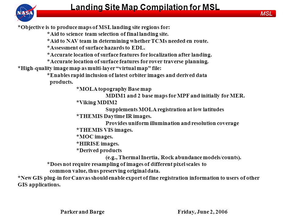 MSL Parker and BargeFriday, June 2, 2006 Landing Site Map Compilation for MSL *Objective is to produce maps of MSL landing site regions for: *Aid to science team selection of final landing site.