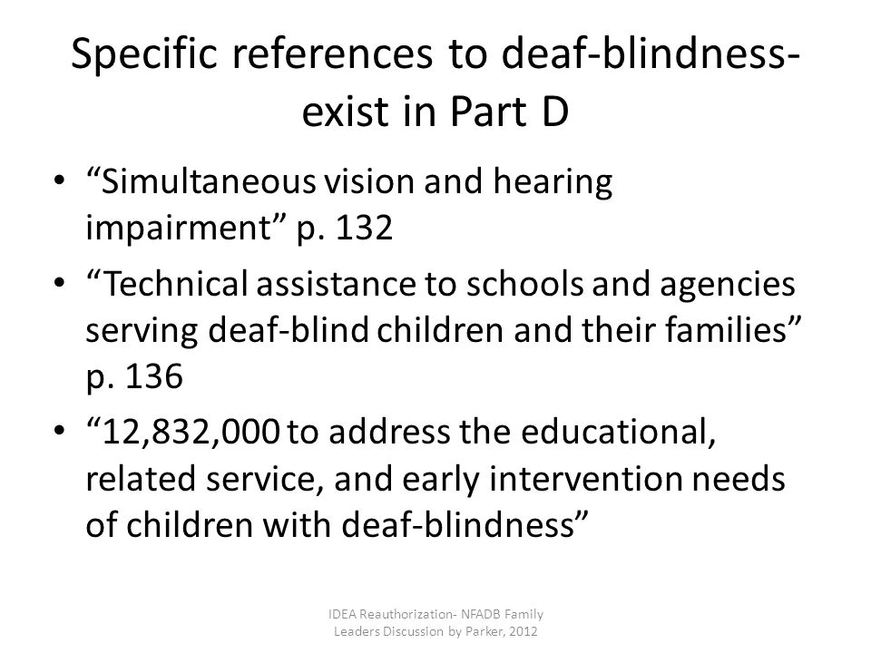 Specific references to deaf-blindness- exist in Part D Simultaneous vision and hearing impairment p.
