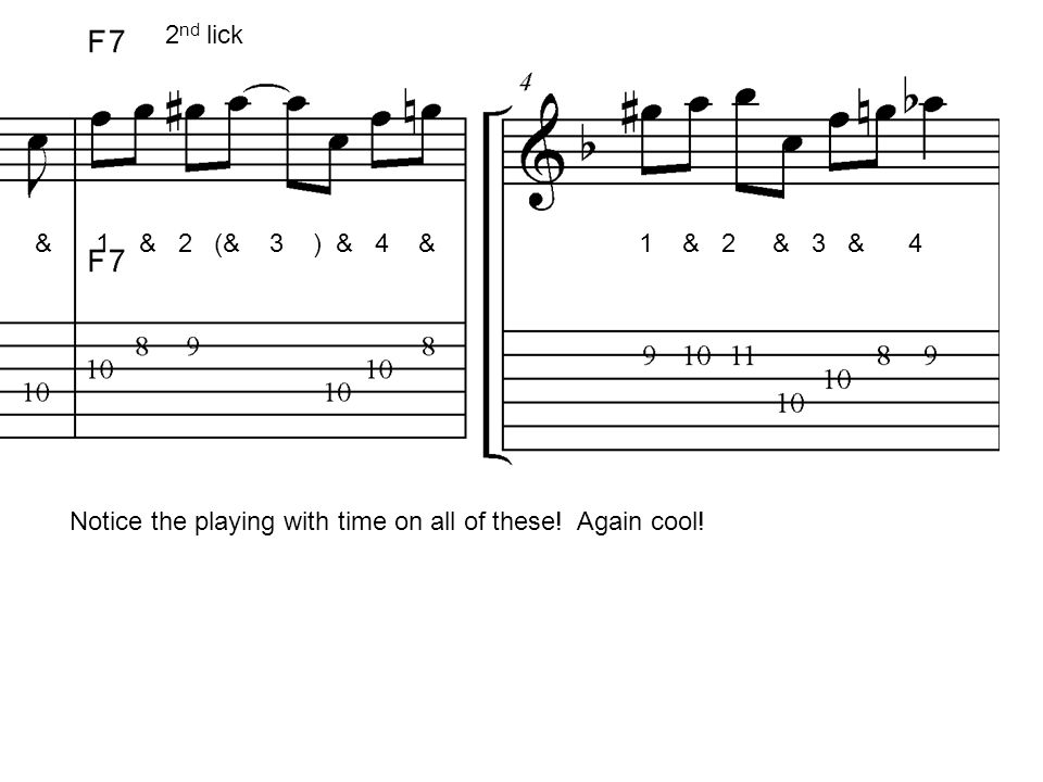 & 1 & 2 (& 3 ) & 4 & 1 & 2 & 3 & 4 2 nd lick Notice the playing with time on all of these! Again cool!