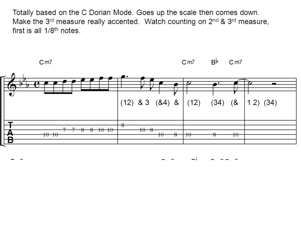 Totally based on the C Dorian Mode. Goes up the scale then comes down. Make the 3 rd measure really accented. Watch counting on 2 nd & 3 rd measure, f