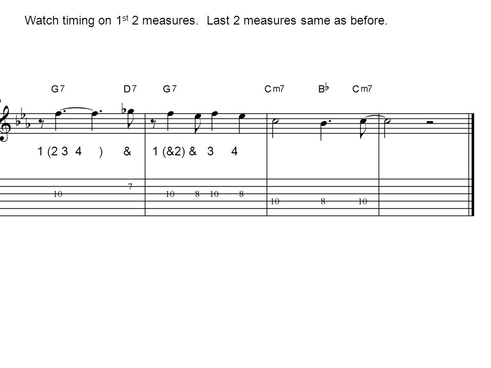 1 (2 3 4 ) & 1 (&2) & 3 4 Watch timing on 1 st 2 measures. Last 2 measures same as before.