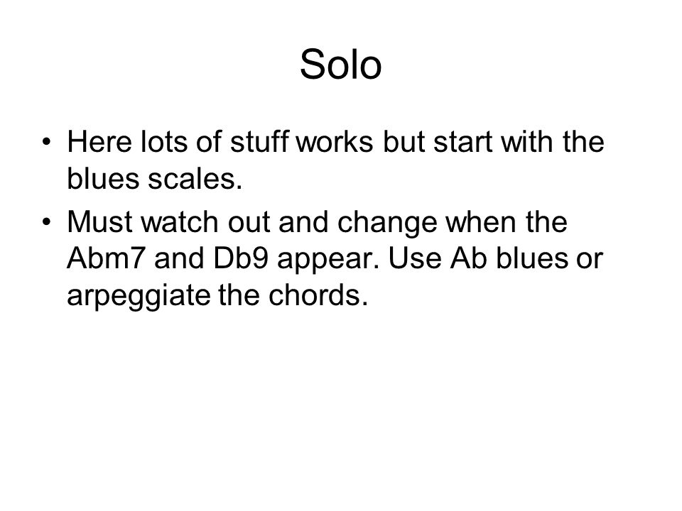 Solo Here lots of stuff works but start with the blues scales.