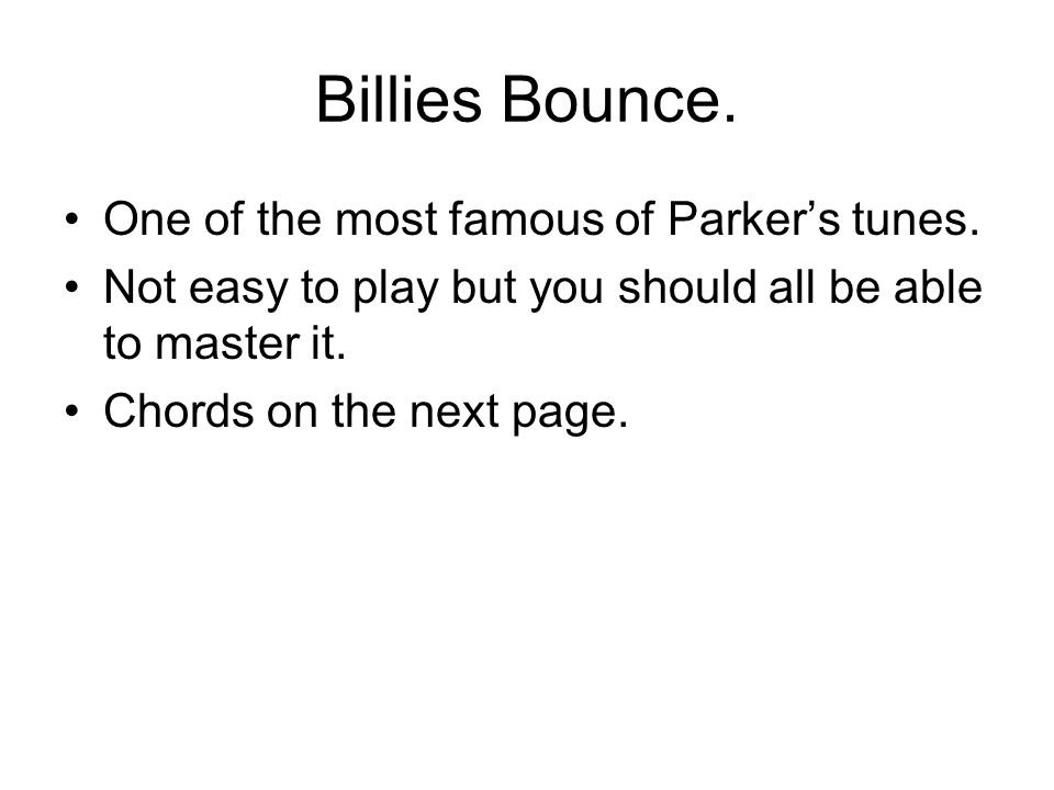 Billies Bounce. One of the most famous of Parker's tunes.