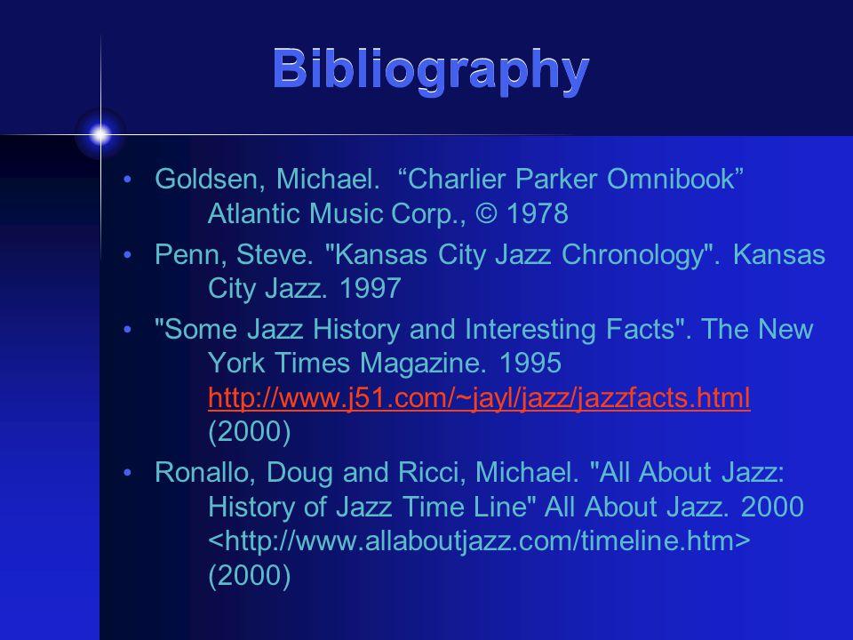 Bibliography Goldsen, Michael. Charlier Parker Omnibook Atlantic Music Corp., © 1978 Penn, Steve.