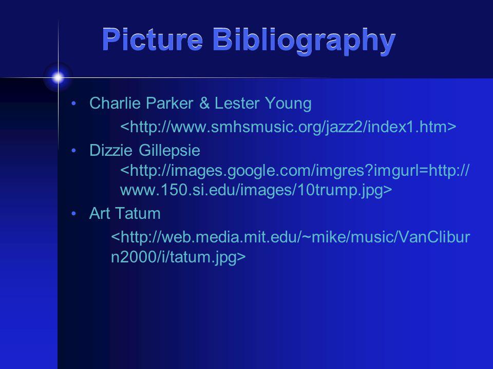Picture Bibliography Charlie Parker & Lester Young Dizzie Gillepsie Art Tatum