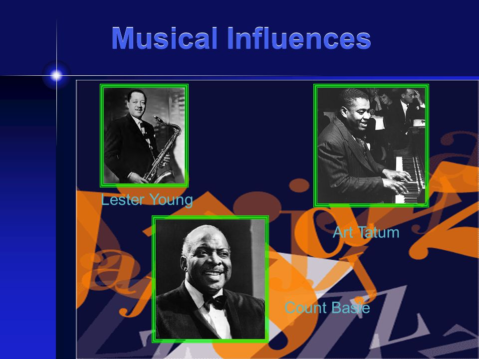Musical Influences Lester Young Art Tatum Count Basie
