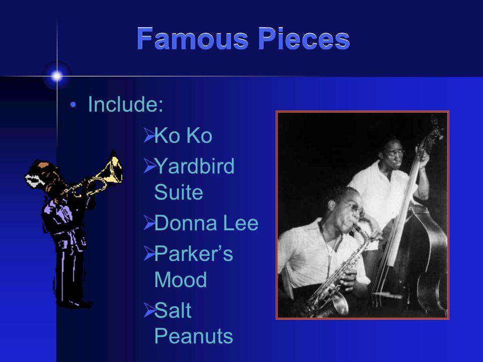 Famous Pieces Famous Pieces Include: KKo Ko YYardbird Suite DDonna Lee PParker's Mood SSalt Peanuts