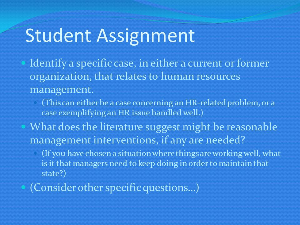 Student Assignment Identify a specific case, in either a current or former organization, that relates to human resources management.
