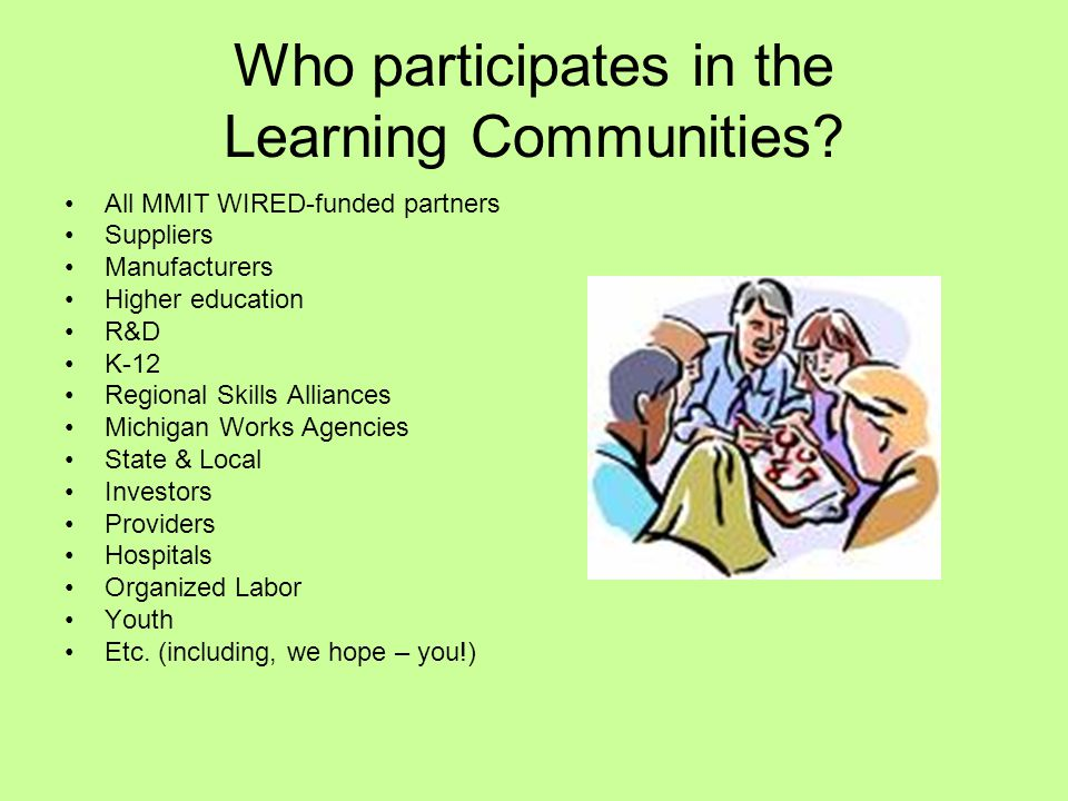 Learning Communities Champions Leadership of Learning Communities MMIT Board members for one year Healthcare: Norma Hagenow (Genesys) Advanced Manufacturing: Kathy Conklin (Saginaw County Business and Education Partnership)