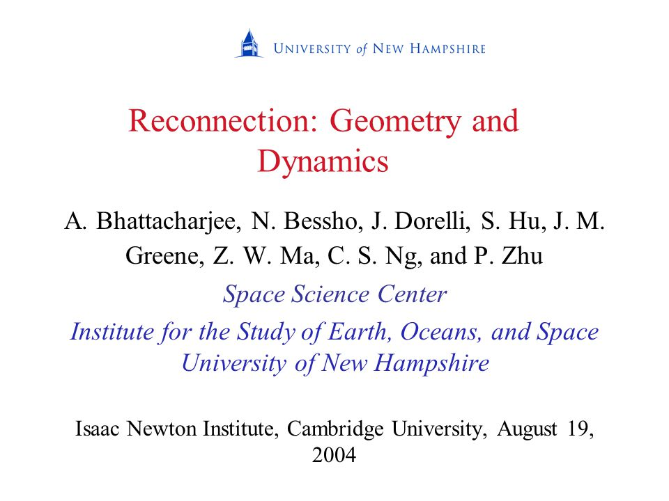 Reconnection: Geometry and Dynamics A. Bhattacharjee, N.