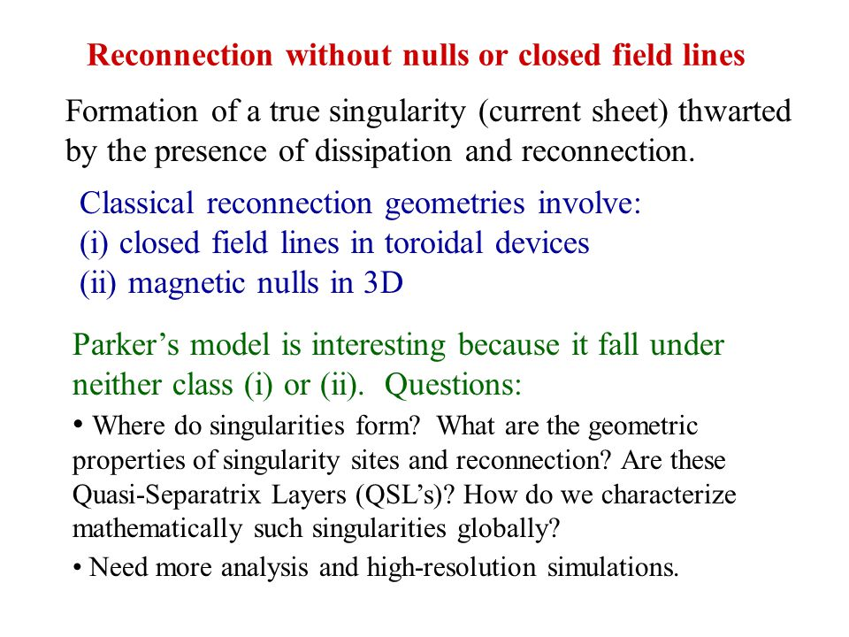 Reconnection without nulls or closed field lines Formation of a true singularity (current sheet) thwarted by the presence of dissipation and reconnection.