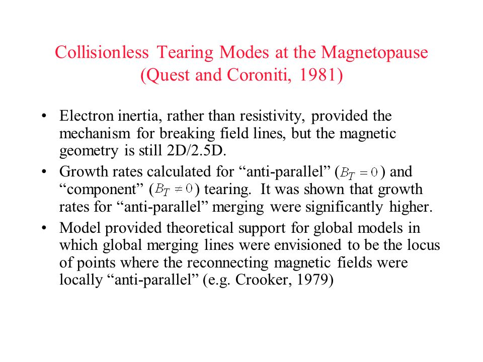 Collisionless Tearing Modes at the Magnetopause (Quest and Coroniti, 1981) Electron inertia, rather than resistivity, provided the mechanism for breaking field lines, but the magnetic geometry is still 2D/2.5D.