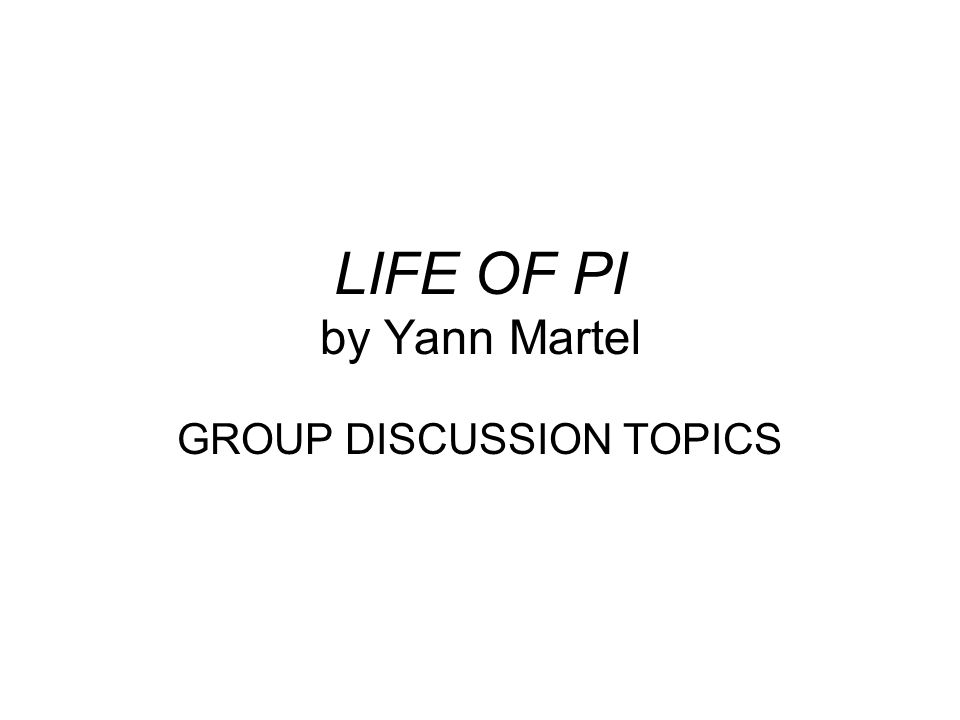 LIFE OF PI by Yann Martel GROUP DISCUSSION TOPICS