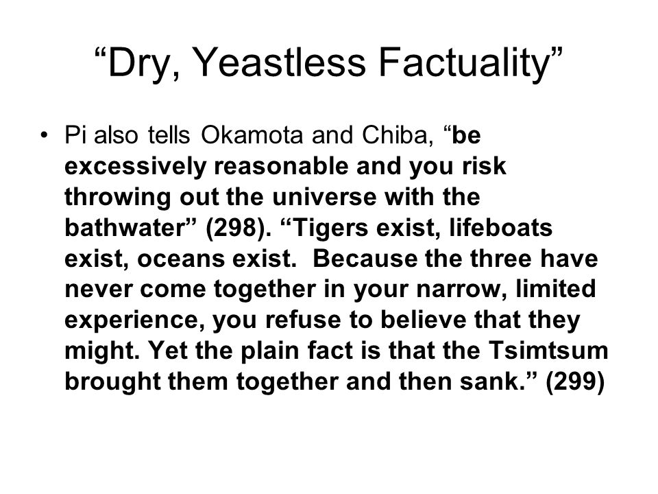 Dry, Yeastless Factuality Pi also tells Okamota and Chiba, be excessively reasonable and you risk throwing out the universe with the bathwater (298).
