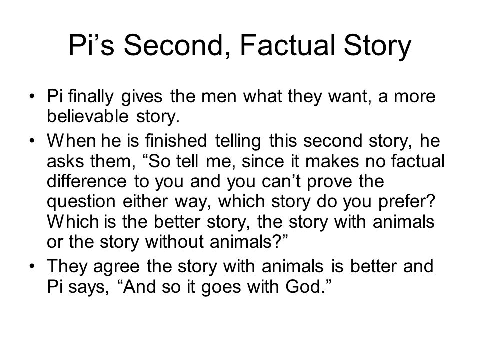 Pi's Second, Factual Story Pi finally gives the men what they want, a more believable story.