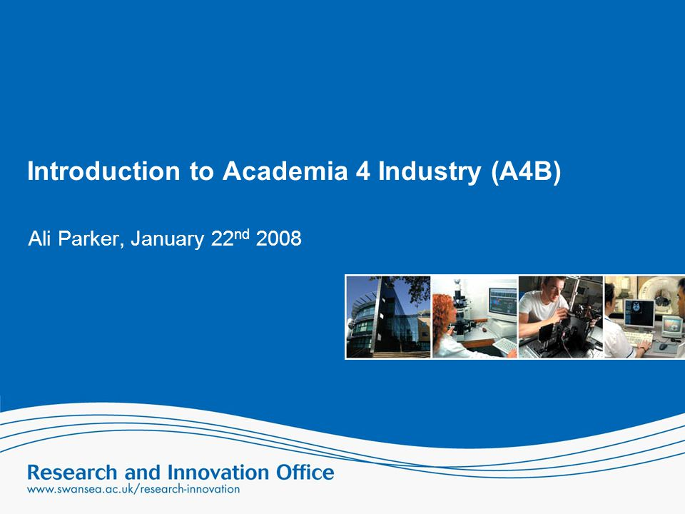 Introduction to Academia 4 Industry (A4B) Ali Parker, January 22 nd 2008