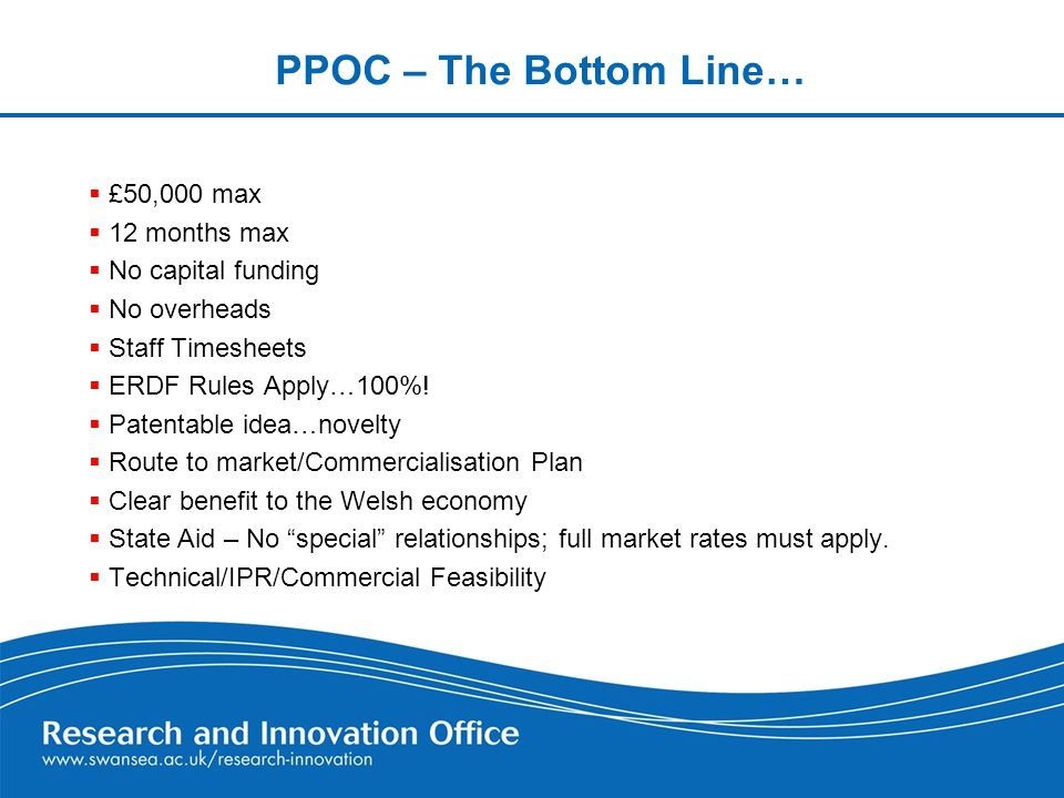 PPOC – The Bottom Line…  £50,000 max  12 months max  No capital funding  No overheads  Staff Timesheets  ERDF Rules Apply…100%.