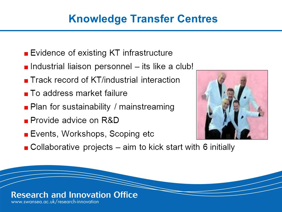 Knowledge Transfer Centres Evidence of existing KT infrastructure Industrial liaison personnel – its like a club.