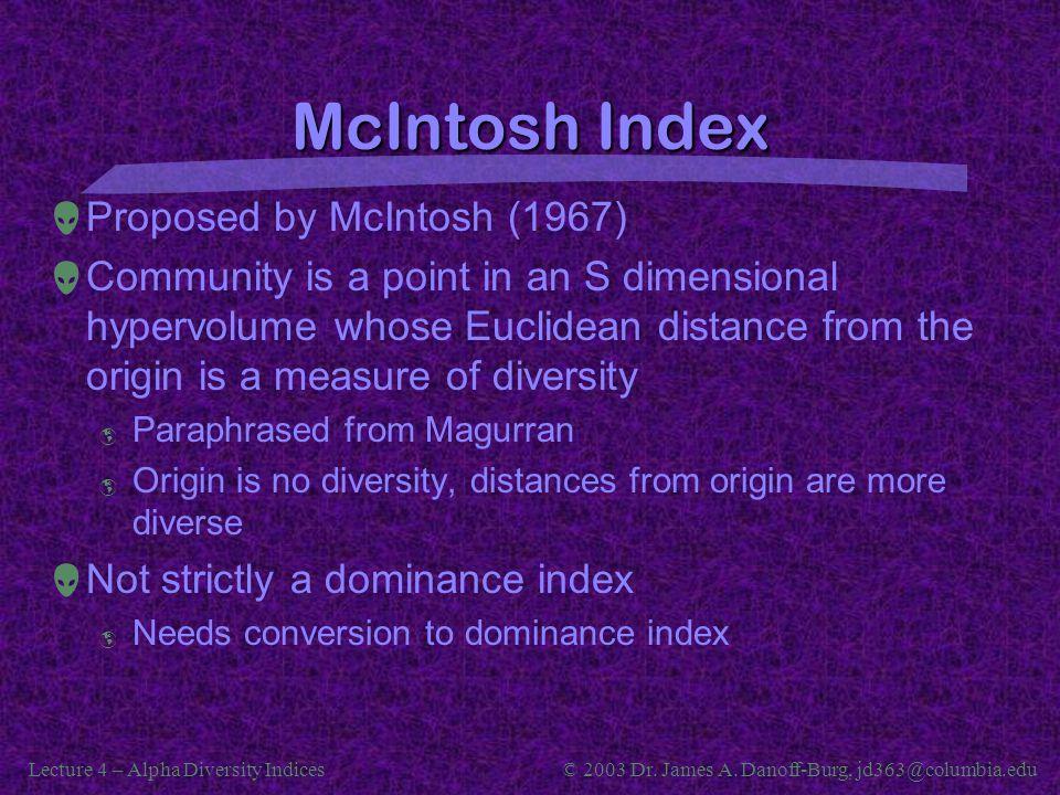 Lecture 4 – Alpha Diversity Indices© 2003 Dr. James A. Danoff-Burg, jd363@columbia.edu McIntosh Index  Proposed by McIntosh (1967)  Community is a p