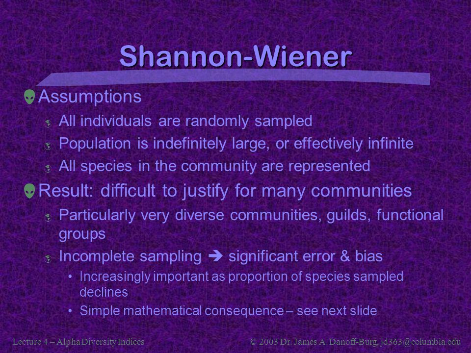 Lecture 4 – Alpha Diversity Indices© 2003 Dr. James A. Danoff-Burg, jd363@columbia.edu Shannon-Wiener  Assumptions  All individuals are randomly sam