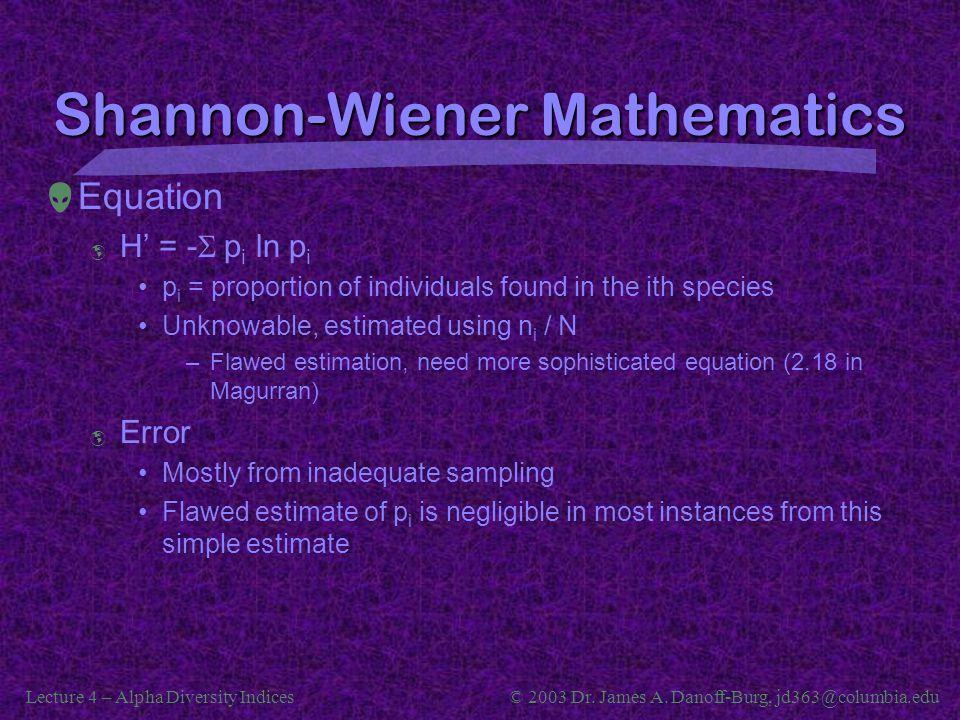 Lecture 4 – Alpha Diversity Indices© 2003 Dr. James A. Danoff-Burg, jd363@columbia.edu Shannon-Wiener Mathematics  Equation  H' = -  p i ln p i p