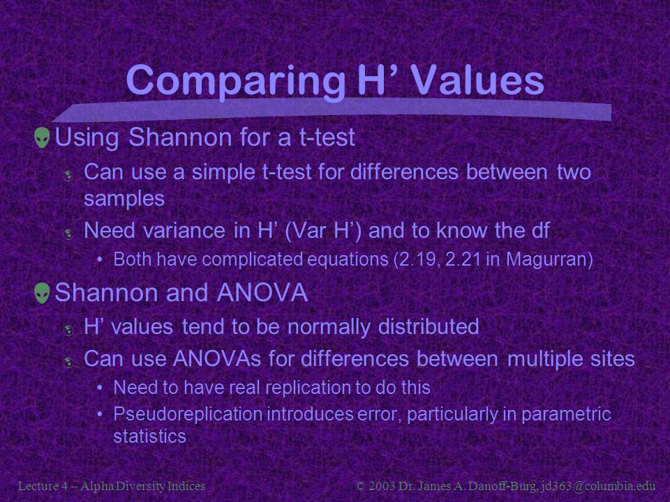 Lecture 4 – Alpha Diversity Indices© 2003 Dr. James A. Danoff-Burg, jd363@columbia.edu Comparing H' Values  Using Shannon for a t-test  Can use a si