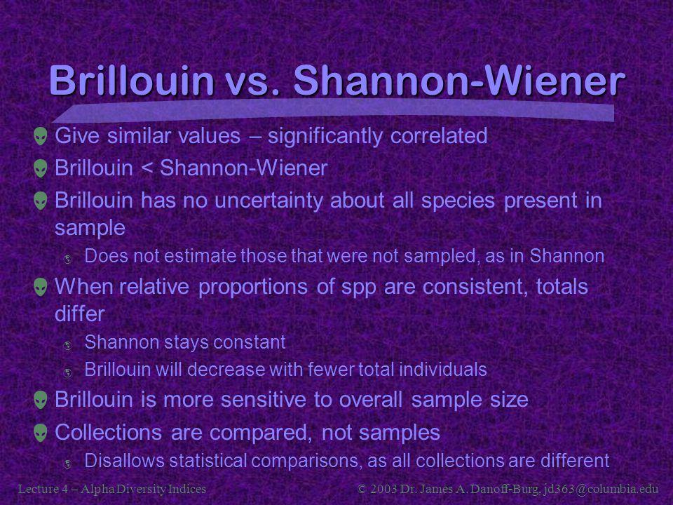 Lecture 4 – Alpha Diversity Indices© 2003 Dr. James A. Danoff-Burg, jd363@columbia.edu Brillouin vs. Shannon-Wiener  Give similar values – significan