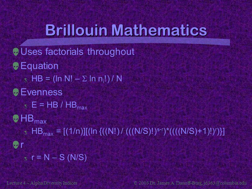 Lecture 4 – Alpha Diversity Indices© 2003 Dr. James A. Danoff-Burg, jd363@columbia.edu Brillouin Mathematics  Uses factorials throughout  Equation 