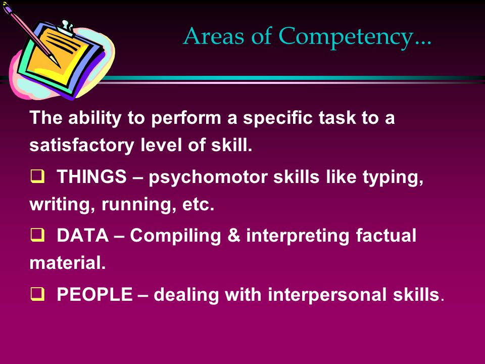 Areas of Competency...The ability to perform a specific task to a satisfactory level of skill.