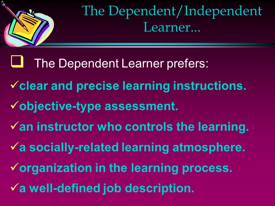 The Dependent/Independent Learner...