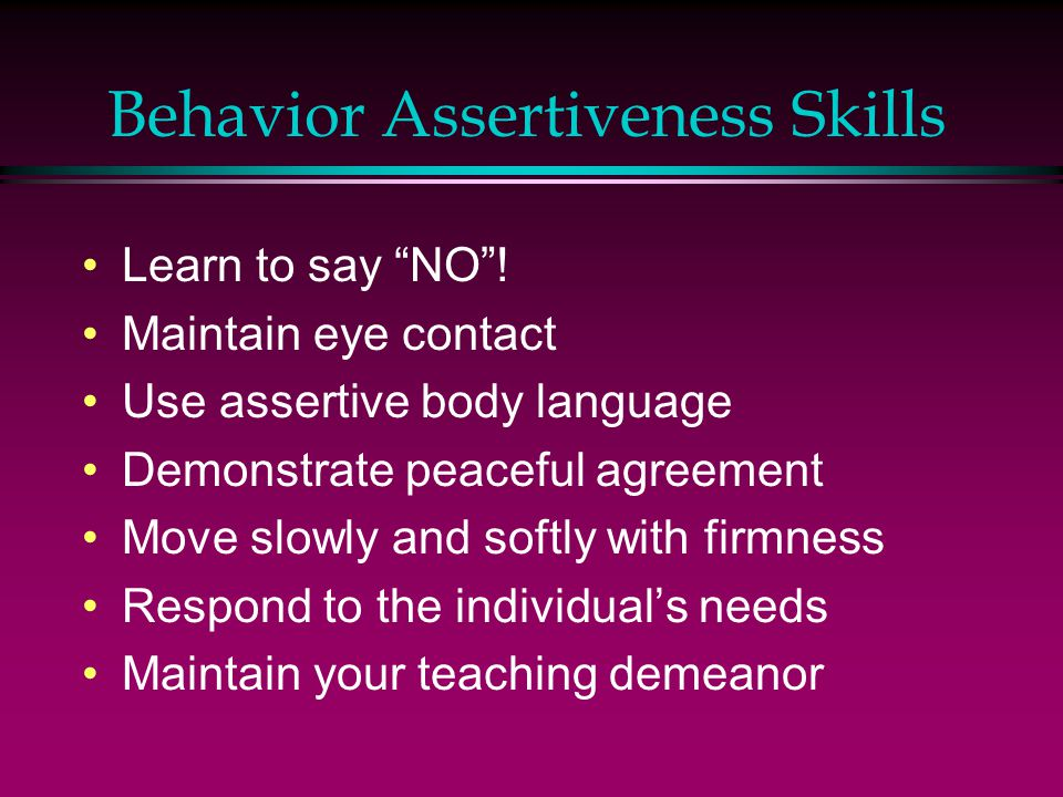Behavior Assertiveness Skills Learn to say NO .