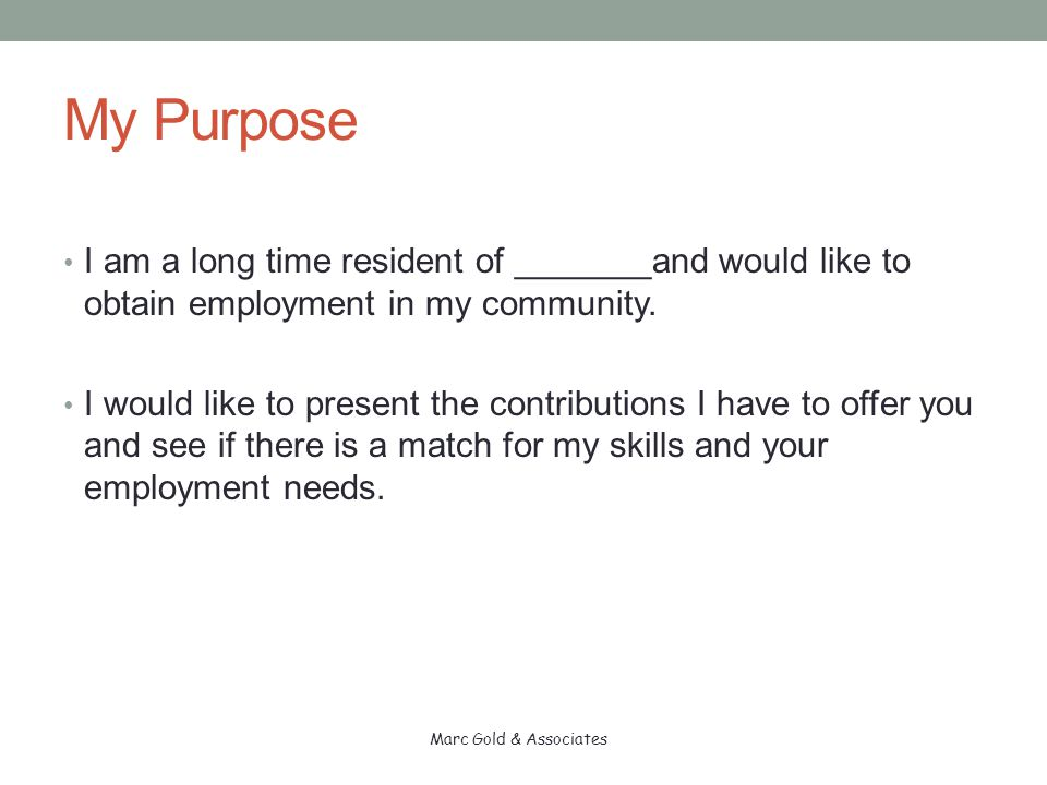 My Purpose I am a long time resident of _______and would like to obtain employment in my community.