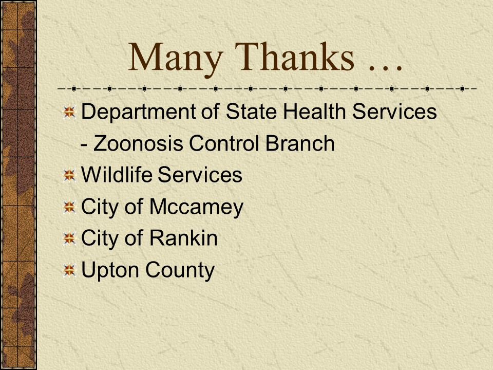 Many Thanks … Department of State Health Services - Zoonosis Control Branch Wildlife Services City of Mccamey City of Rankin Upton County