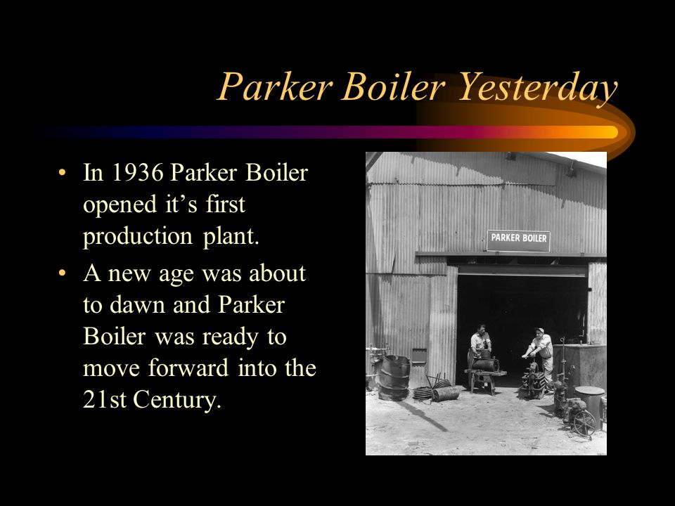 The Dream of One Man In 1919 Sid E. Parker had a dream to start a boiler manufacturing company.