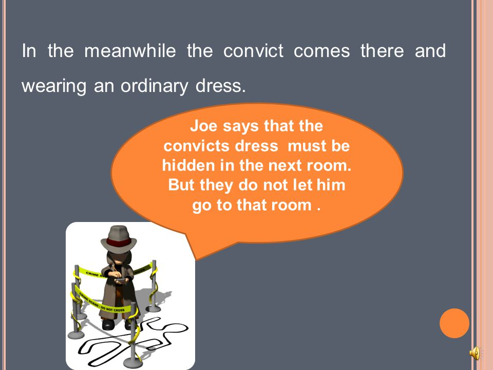 But Joe says that the man he has seen was in a convict's dress.
