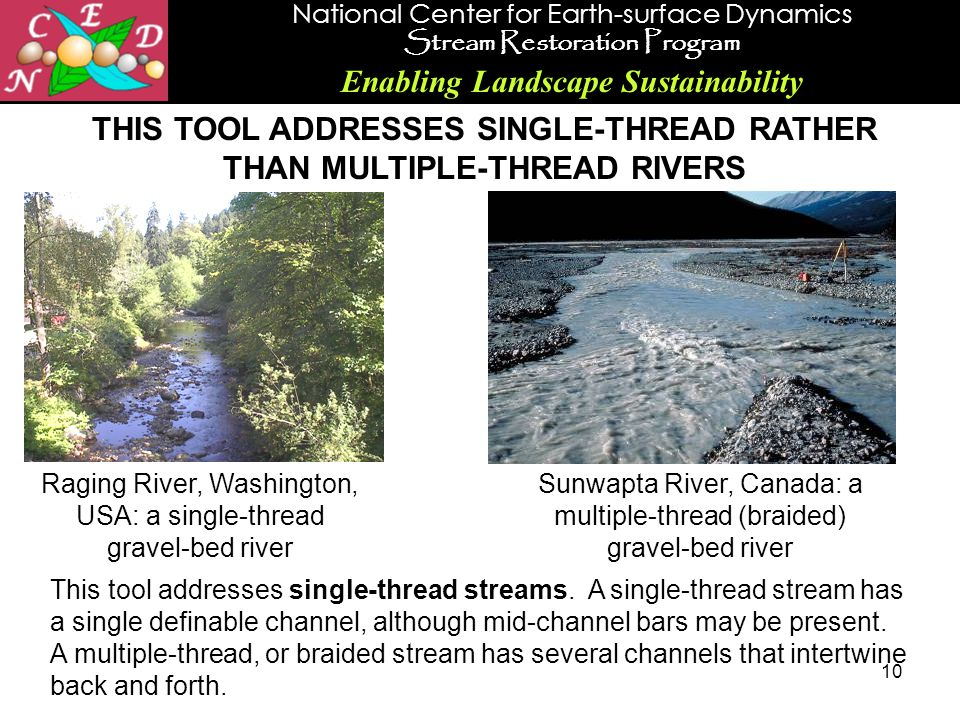 National Center for Earth-surface Dynamics Stream Restoration Program Enabling Landscape Sustainability 10 THIS TOOL ADDRESSES SINGLE-THREAD RATHER TH