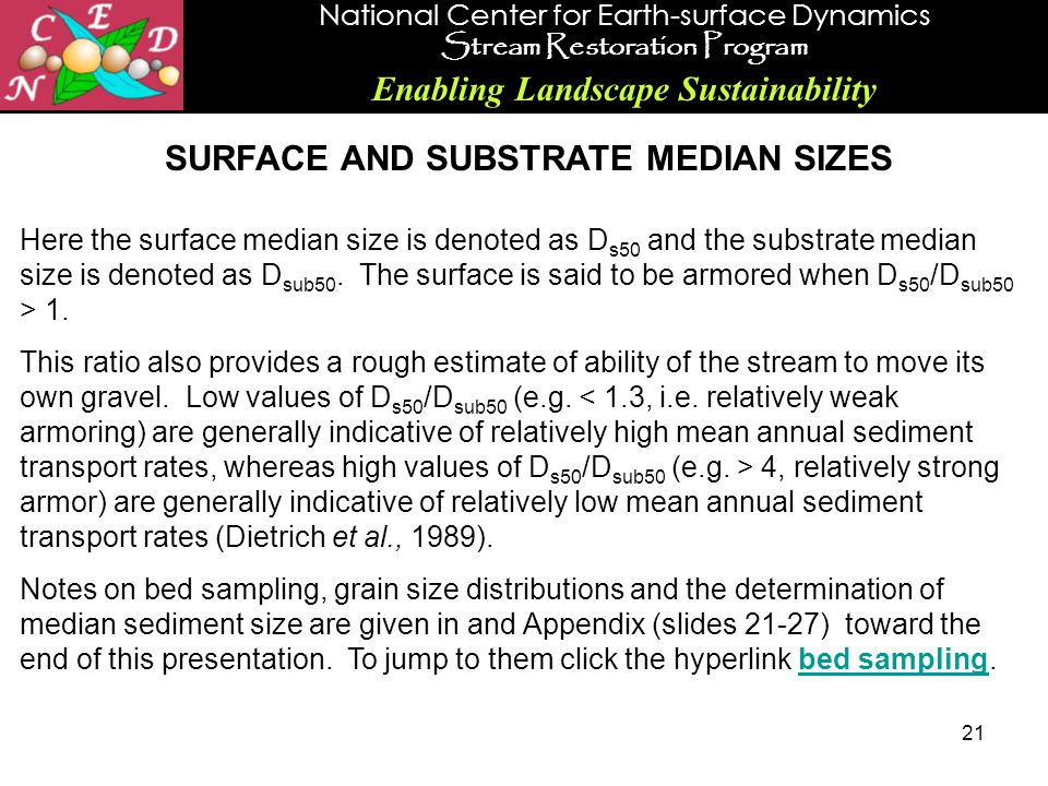 National Center for Earth-surface Dynamics Stream Restoration Program Enabling Landscape Sustainability 21 SURFACE AND SUBSTRATE MEDIAN SIZES Here the