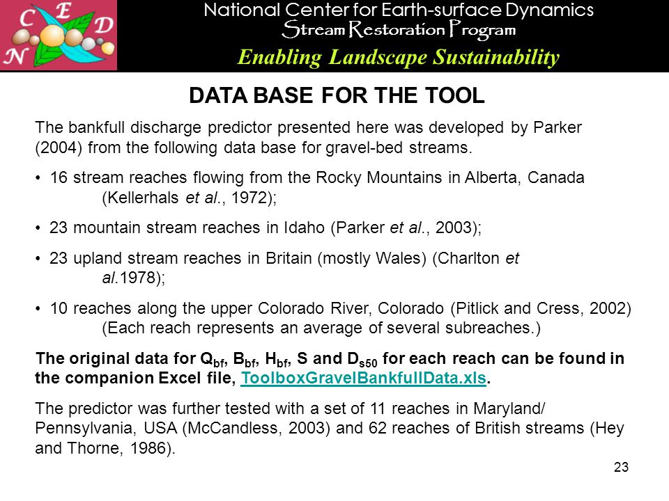 National Center for Earth-surface Dynamics Stream Restoration Program Enabling Landscape Sustainability 23 DATA BASE FOR THE TOOL The bankfull dischar