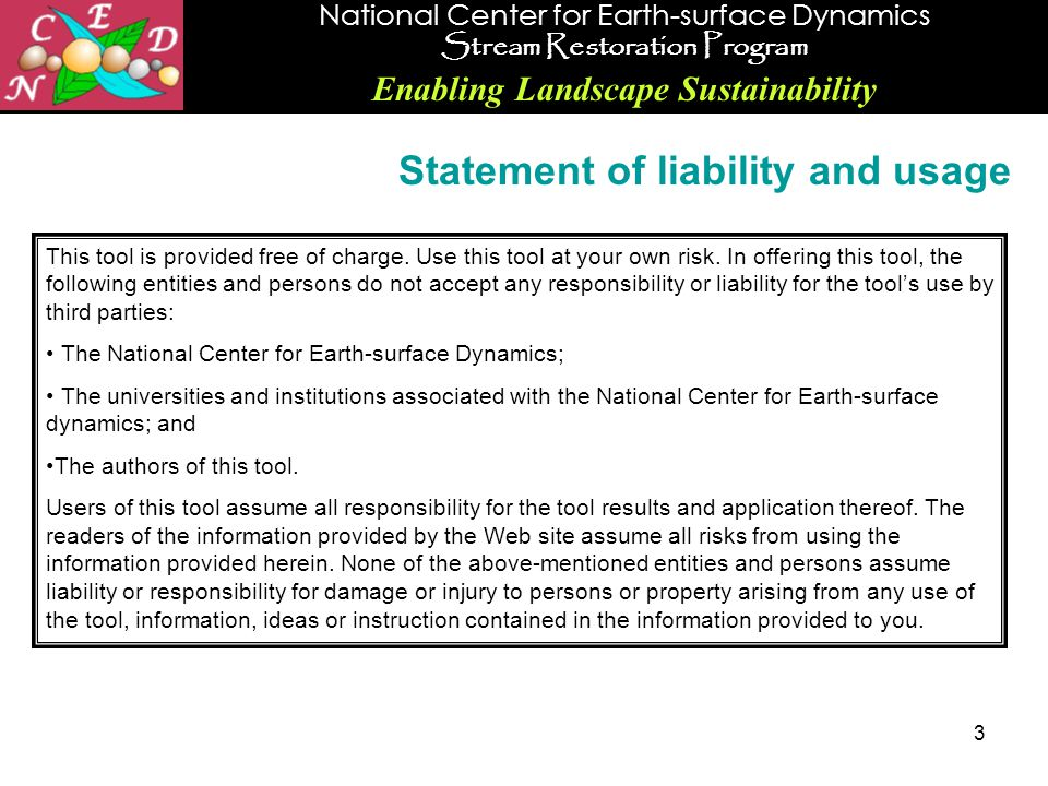 National Center for Earth-surface Dynamics Stream Restoration Program Enabling Landscape Sustainability 3 Statement of liability and usage This tool i