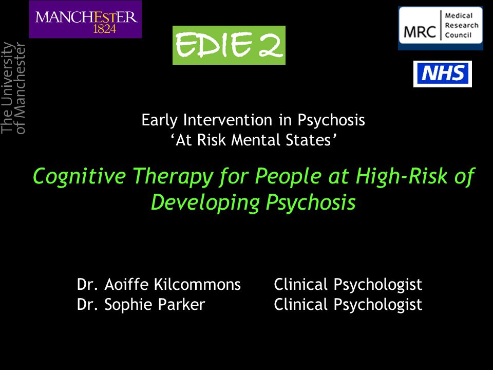 Early Intervention in Psychosis 'At Risk Mental States' Cognitive Therapy for People at High-Risk of Developing Psychosis Dr.