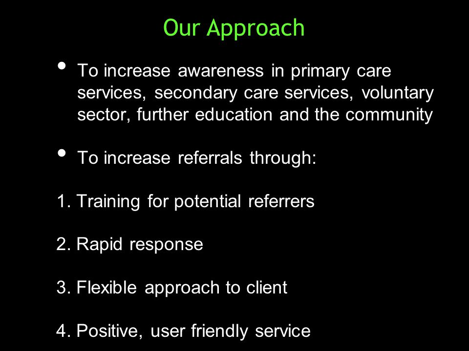 To increase awareness in primary care services, secondary care services, voluntary sector, further education and the community To increase awareness i