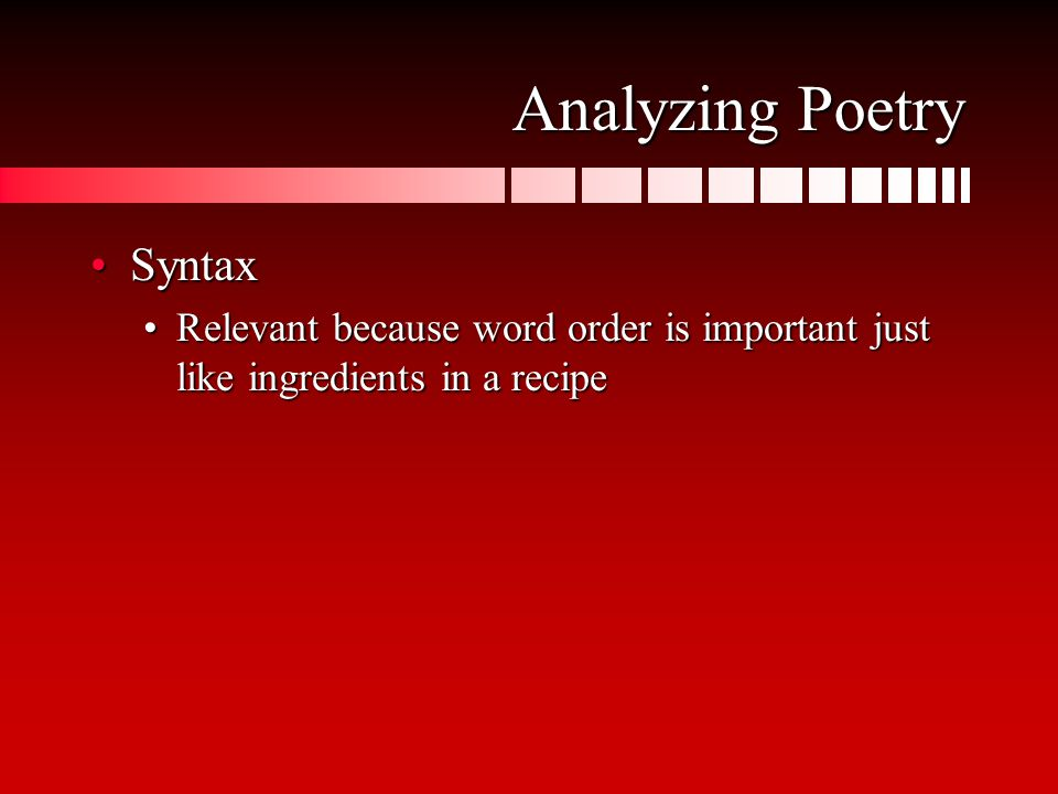 Analyzing Poetry SyntaxSyntax Relevant because word order is important just like ingredients in a recipeRelevant because word order is important just