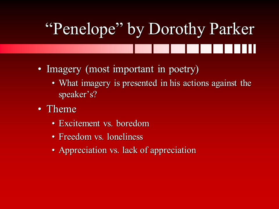 Penelope by Dorothy Parker Imagery (most important in poetry)Imagery (most important in poetry) What imagery is presented in his actions against the speaker's What imagery is presented in his actions against the speaker's.
