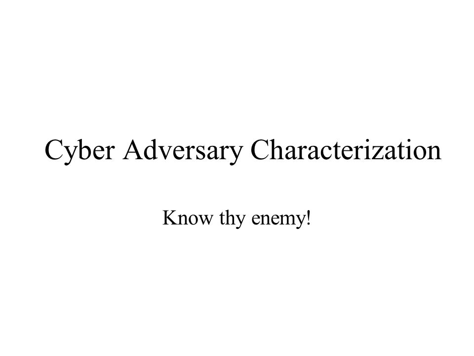 Introduction and Background Cyber Adversary Characterization workshop in 2002 Research discussions continued via email Briefings to Blackhat and Defcon to introduce concept and obtain feedback Future workshops planned for October 2003 Slides will be on both conference web sites