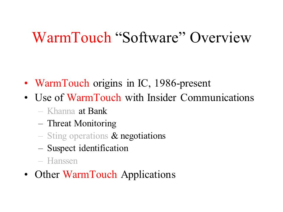 "WarmTouch ""Software"" Overview WarmTouch origins in IC, 1986-present Use of WarmTouch with Insider Communications –Khanna at Bank –Threat Monitoring –S"