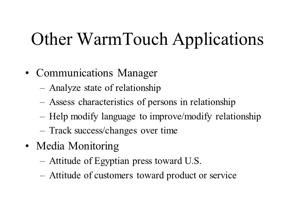 Other WarmTouch Applications Communications Manager –Analyze state of relationship –Assess characteristics of persons in relationship –Help modify lan