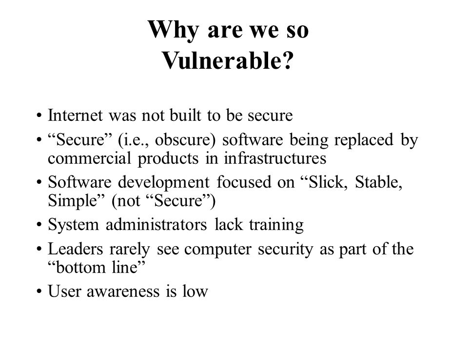 "Internet was not built to be secure ""Secure"" (i.e., obscure) software being replaced by commercial products in infrastructures Software development fo"