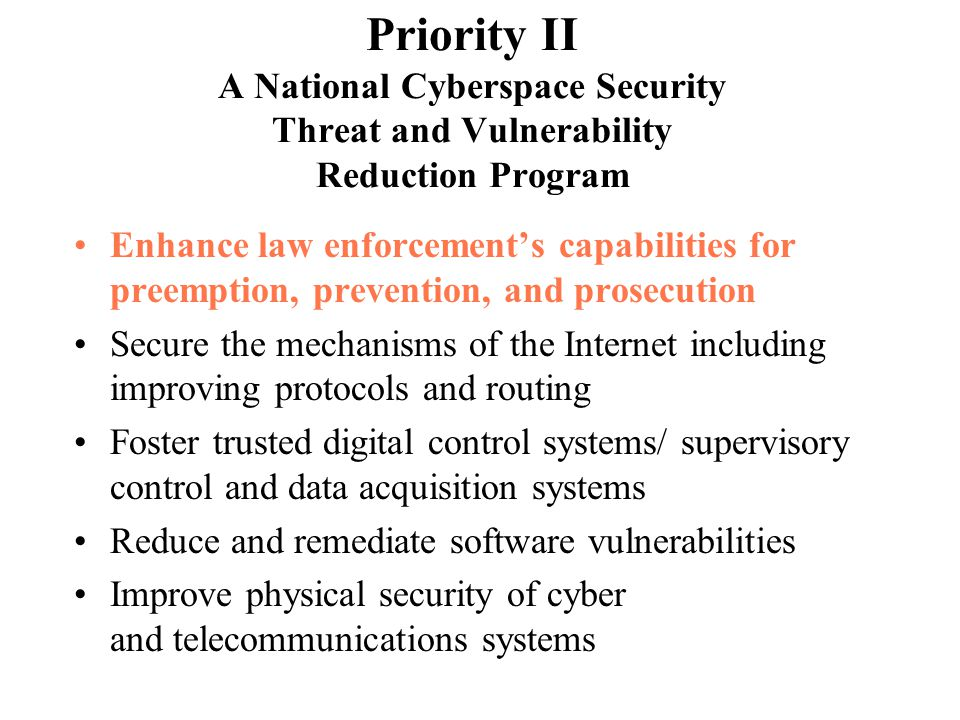 Enhance law enforcement's capabilities for preemption, prevention, and prosecution Secure the mechanisms of the Internet including improving protocols